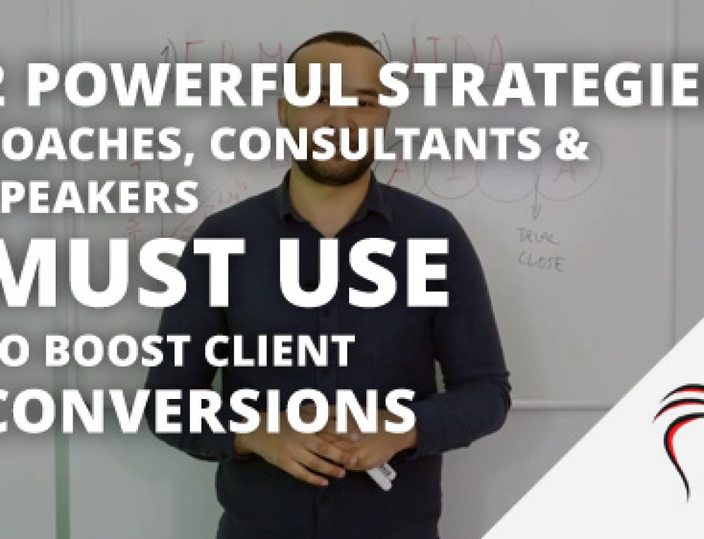 2 powerful strategies coaches, consultants & speakers must use to boost client conversions