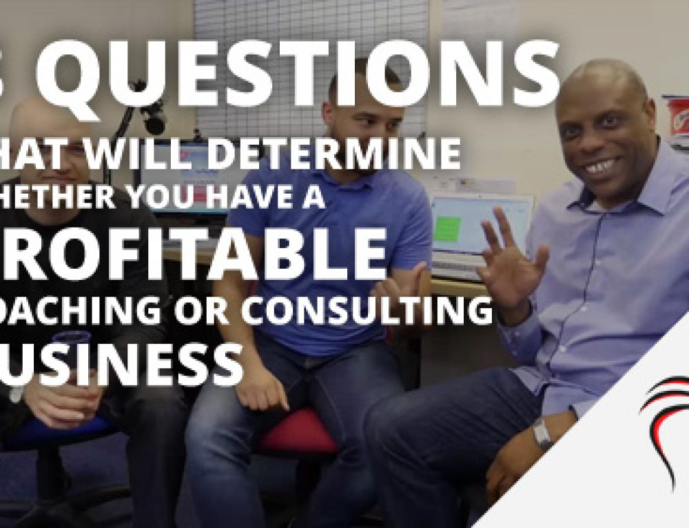 3 Questions that will determine whether you have a profitable coaching or consulting business