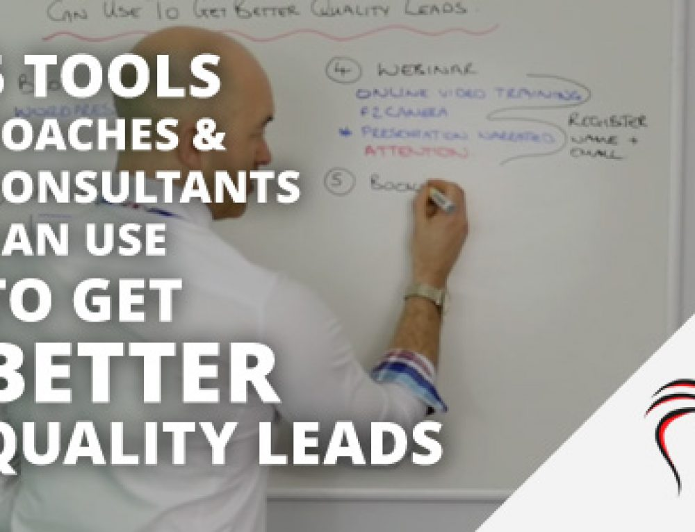 5 Tools coaches & consultants can use to get better quality leads
