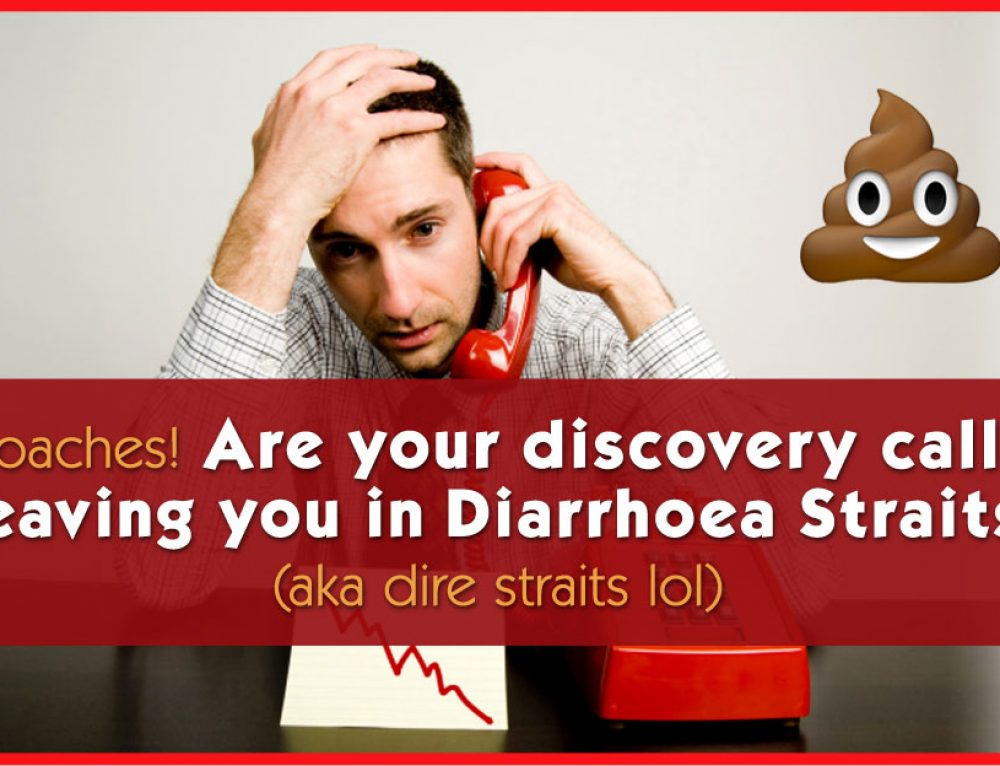 Coaches! Are your discovery calls Leaving you in Diarrhoea Straits? (aka dire straits lol)