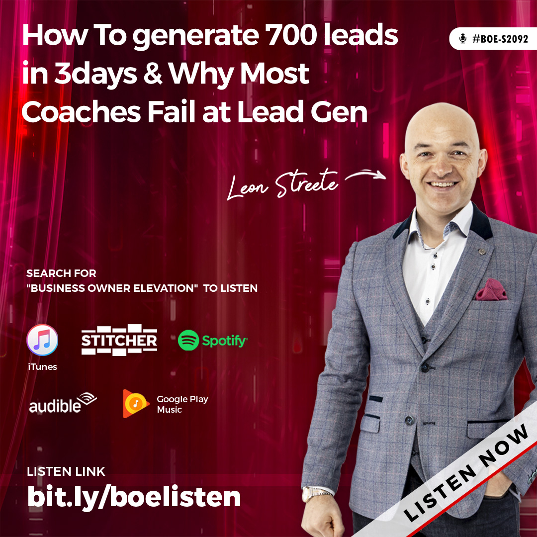 BOE-S2092 - How to Generate 700 Leads In 3days & Why Most Coaches Fail At Lead Gen